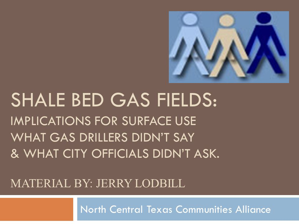 SHALE BED GAS FIELDS: IMPLICATIONS FOR SURFACE USE WHAT GAS DRILLERS DIDNT SAY & WHAT CITY OFFICIALS DIDNT ASK.