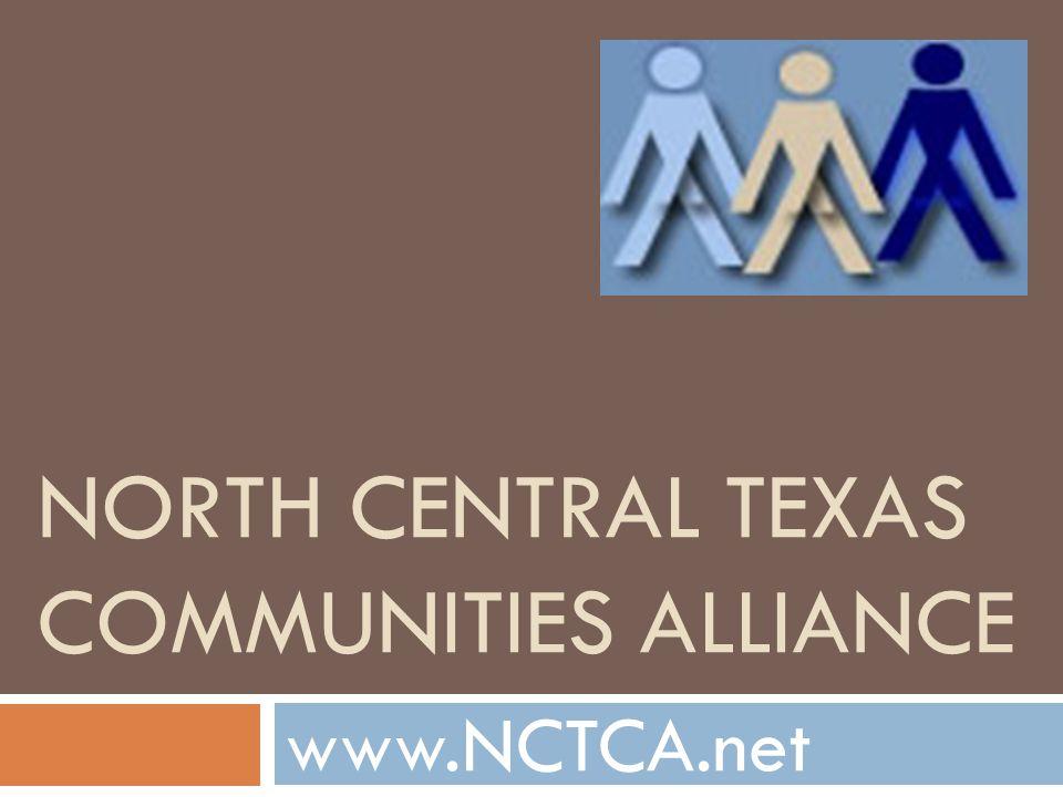 NORTH CENTRAL TEXAS COMMUNITIES ALLIANCE www.NCTCA.net