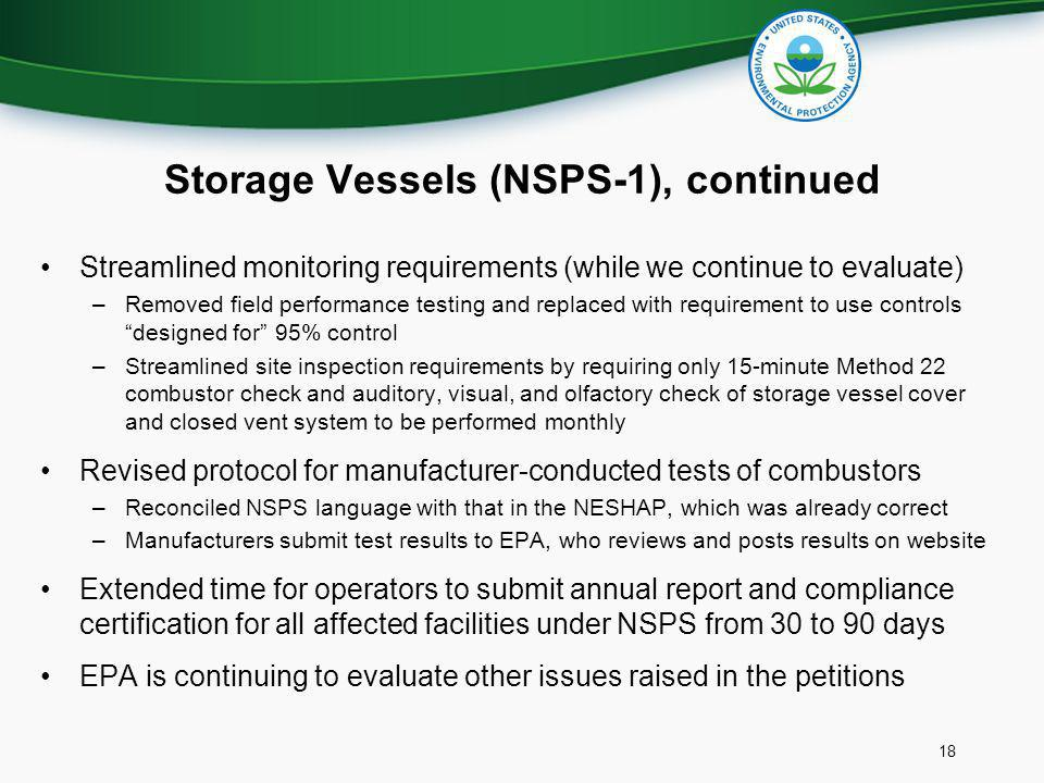 Storage Vessels (NSPS-1), continued Streamlined monitoring requirements (while we continue to evaluate) –Removed field performance testing and replace