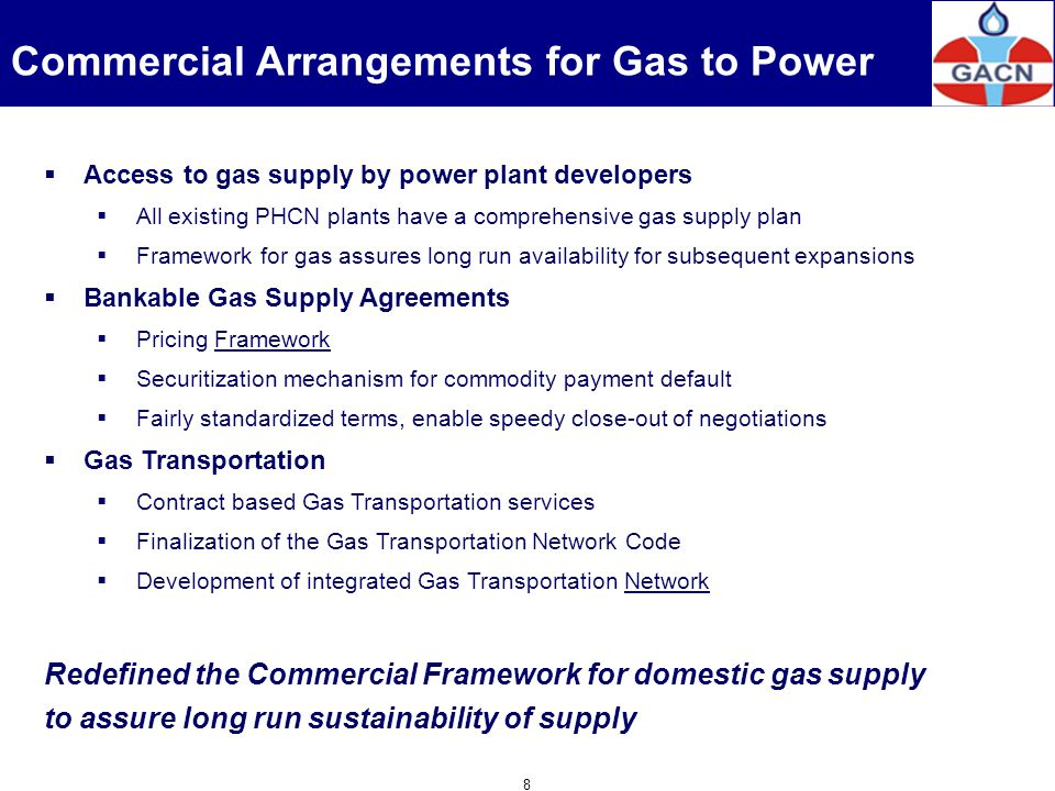 Commercial Arrangements for Gas to Power Access to gas supply by power plant developers All existing PHCN plants have a comprehensive gas supply plan
