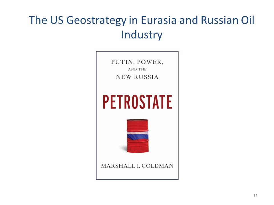 The US Geostrategy in Eurasia and Russian Oil Industry 11