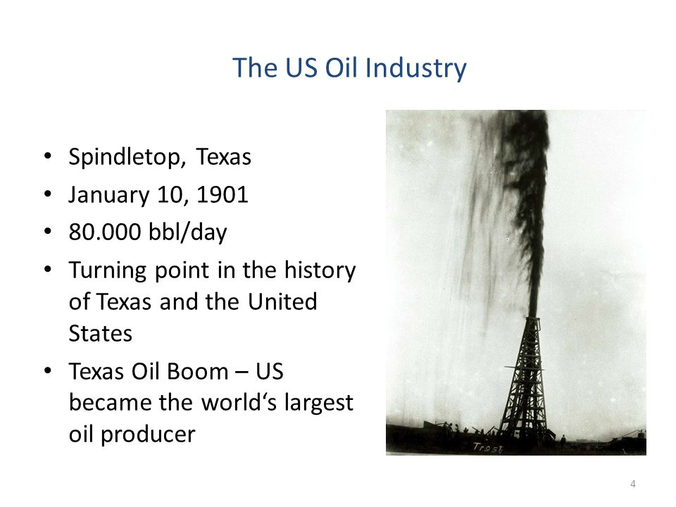 The US Oil Industry Spindletop, Texas January 10, 1901 80.000 bbl/day Turning point in the history of Texas and the United States Texas Oil Boom – US became the worlds largest oil producer 4