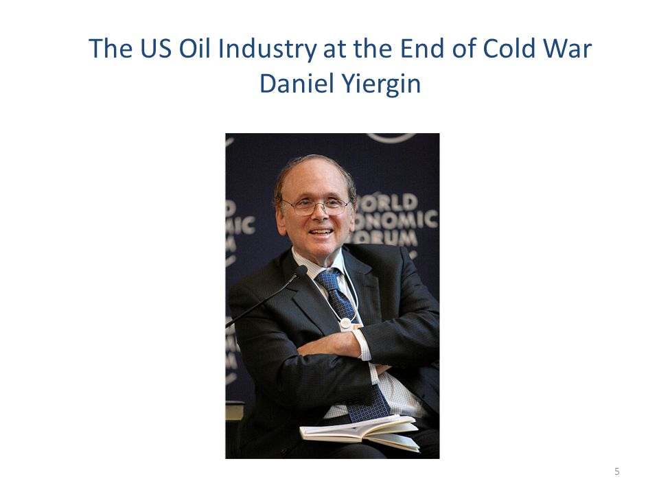 The US Oil Industry at the End of Cold War Daniel Yiergin 5