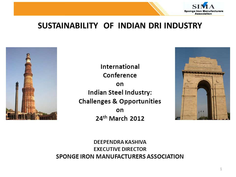1 SUSTAINABILITY OF INDIAN DRI INDUSTRY International Conference on Indian Steel Industry: Challenges & Opportunities on 24 th March 2012 DEEPENDRA KA