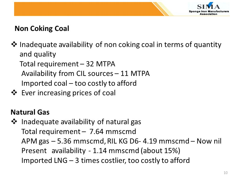 Non Coking Coal Inadequate availability of non coking coal in terms of quantity and quality Total requirement – 32 MTPA Availability from CIL sources