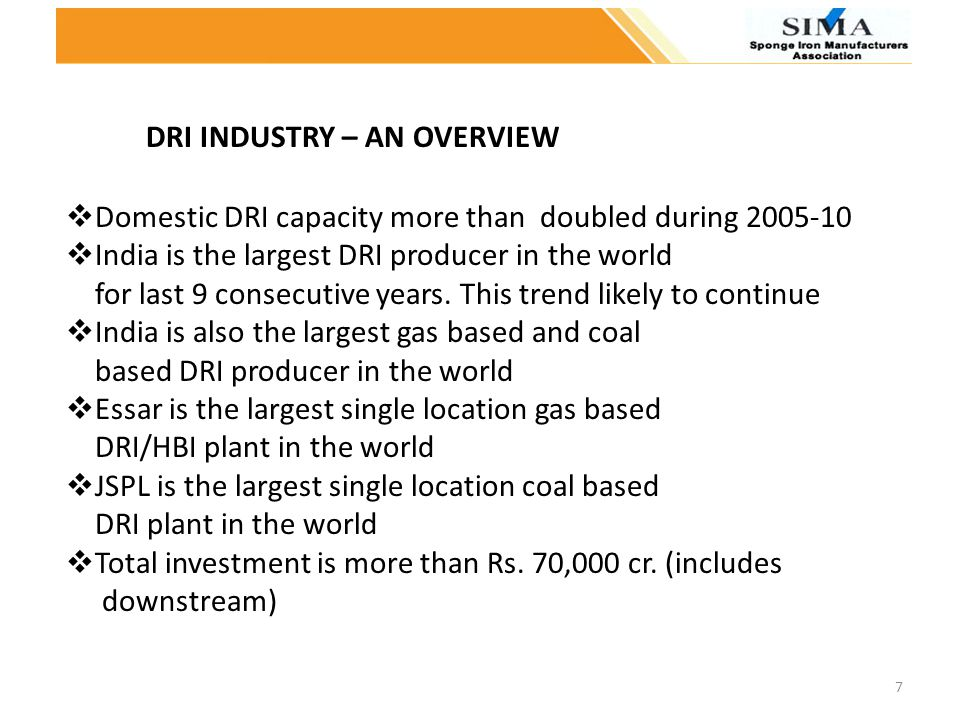 Domestic DRI capacity more than doubled during 2005-10 India is the largest DRI producer in the world for last 9 consecutive years. This trend likely