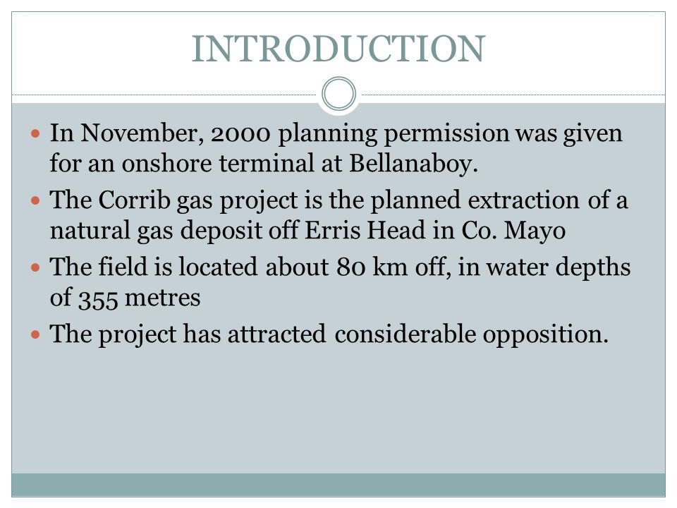 INTRODUCTION In November, 2000 planning permission was given for an onshore terminal at Bellanaboy.