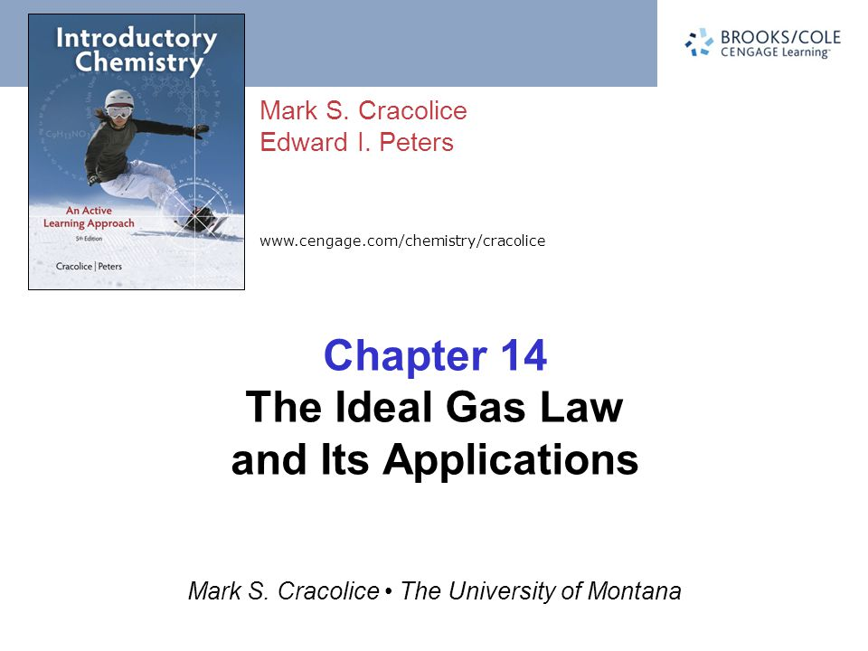 www.cengage.com/chemistry/cracolice Mark S. Cracolice Edward I. Peters Mark S. Cracolice The University of Montana Chapter 14 The Ideal Gas Law and It