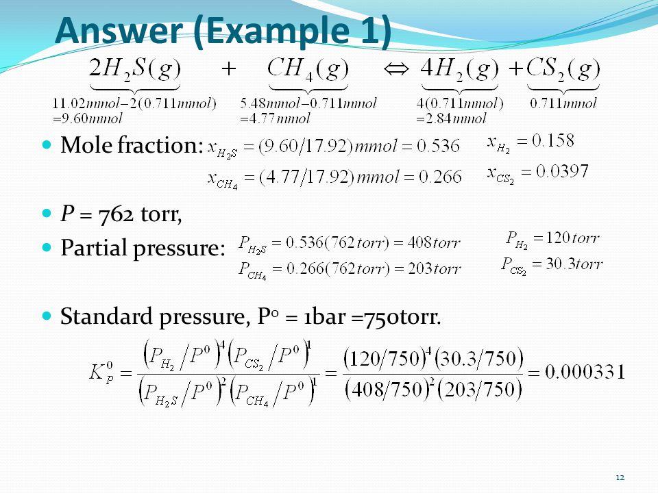 Answer (Example 1) 12 Mole fraction: P = 762 torr, Partial pressure: Standard pressure, P 0 = 1bar =750torr.