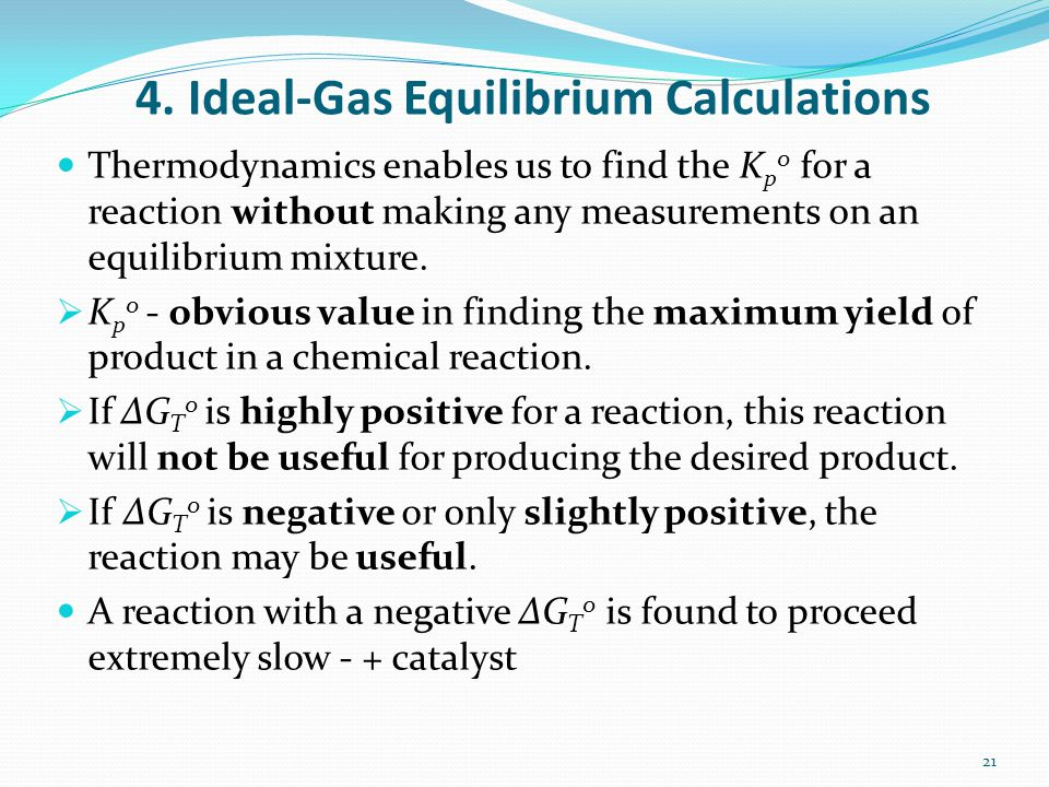 4. Ideal-Gas Equilibrium Calculations Thermodynamics enables us to find the K p 0 for a reaction without making any measurements on an equilibrium mix