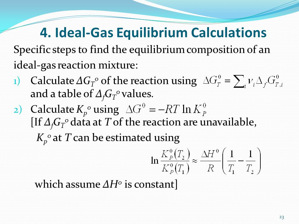 4. Ideal-Gas Equilibrium Calculations Specific steps to find the equilibrium composition of an ideal-gas reaction mixture: 1) Calculate ΔG T 0 of the