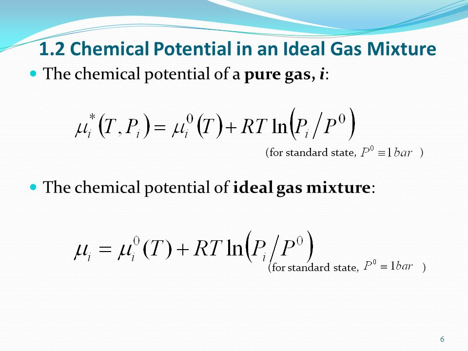 1.2 Chemical Potential in an Ideal Gas Mixture The chemical potential of a pure gas, i: (for standard state, ) The chemical potential of ideal gas mix