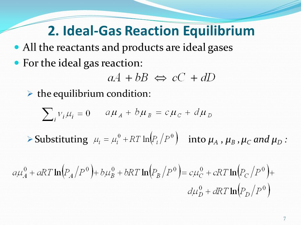 2. Ideal-Gas Reaction Equilibrium All the reactants and products are ideal gases For the ideal gas reaction: the equilibrium condition: Substituting i