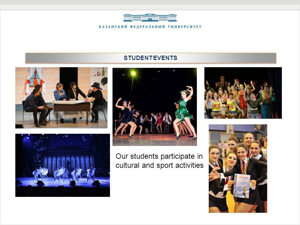 STUDENT EVENTS Our students participate in cultural and sport activities