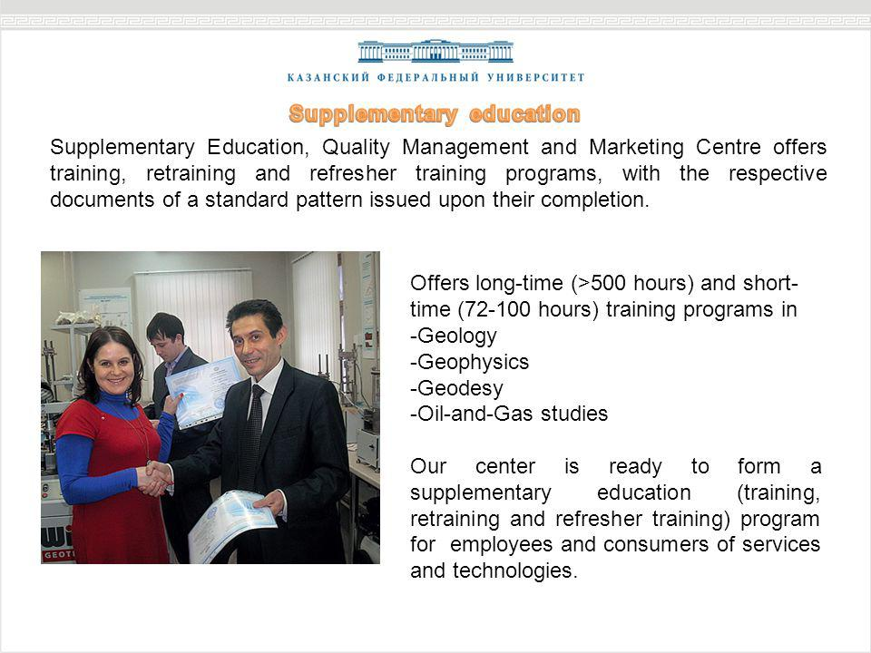 Supplementary Education, Quality Management and Marketing Centre offers training, retraining and refresher training programs, with the respective documents of a standard pattern issued upon their completion.
