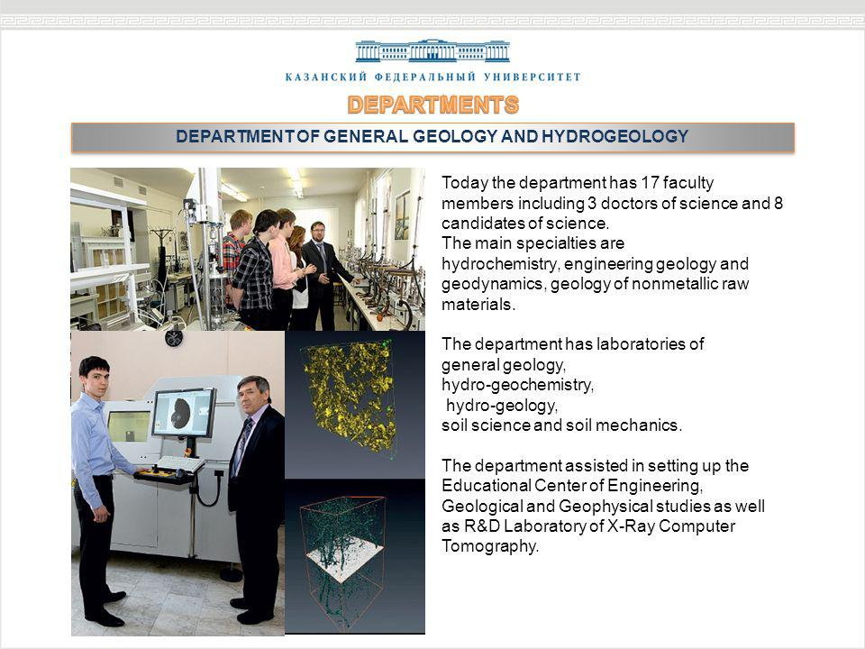 DEPARTMENT OF GENERAL GEOLOGY AND HYDROGEOLOGY Today the department has 17 faculty members including 3 doctors of science and 8 candidates of science.