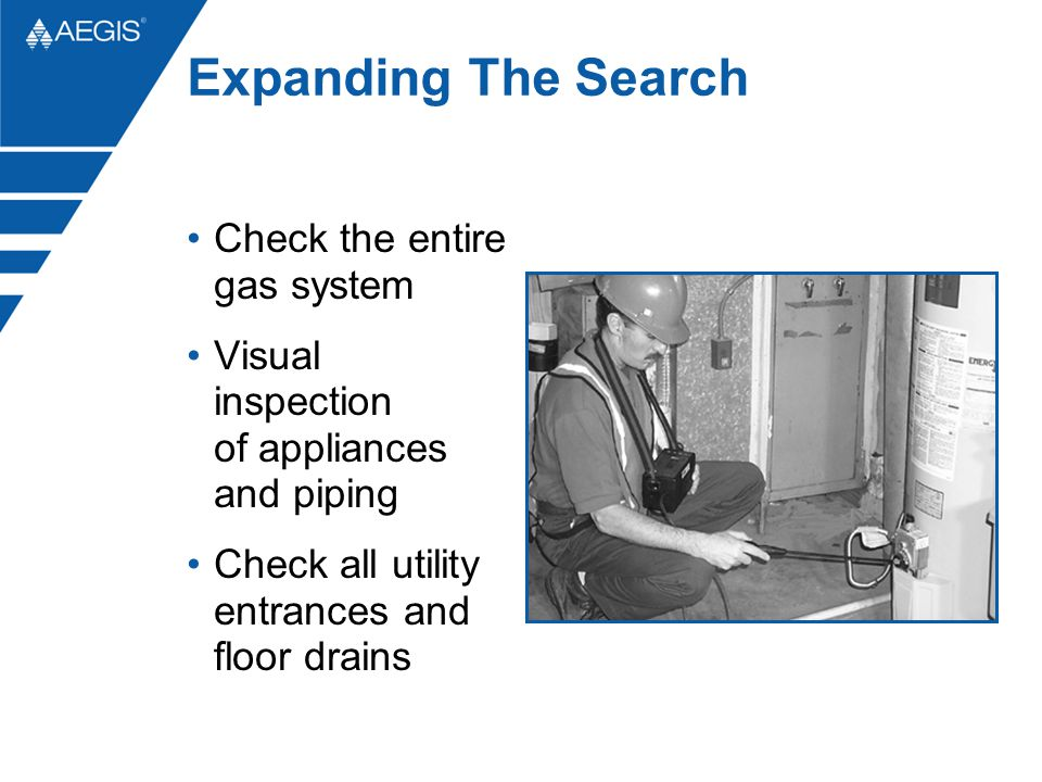Expanding The Search Check the entire gas system Visual inspection of appliances and piping Check all utility entrances and floor drains