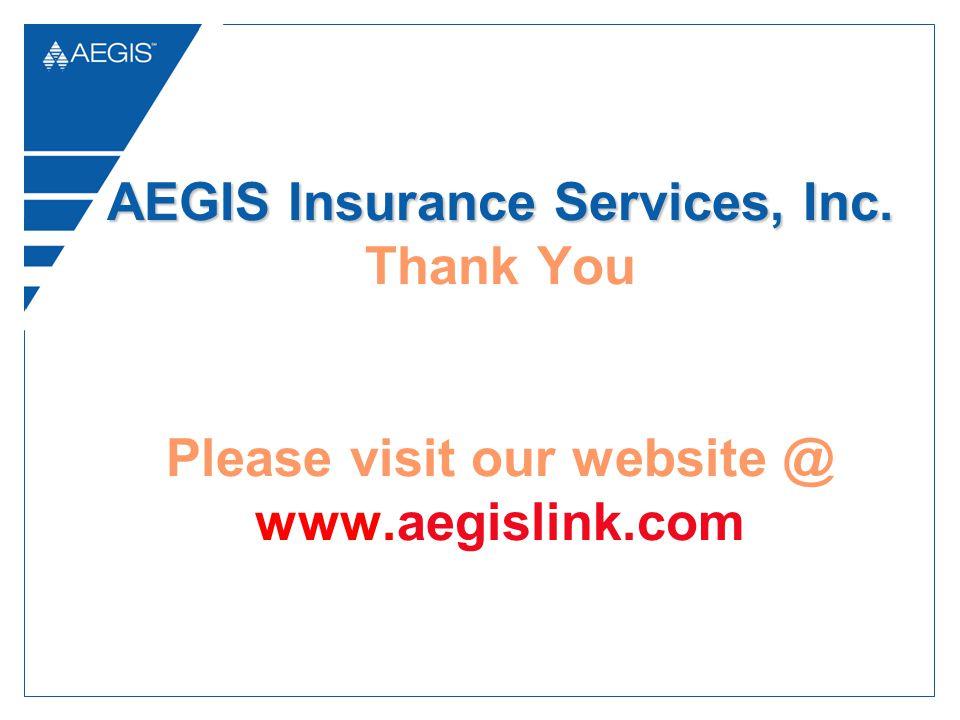 AEGIS Insurance Services, Inc. AEGIS Insurance Services, Inc. Thank You Please visit our website @ www.aegislink.com
