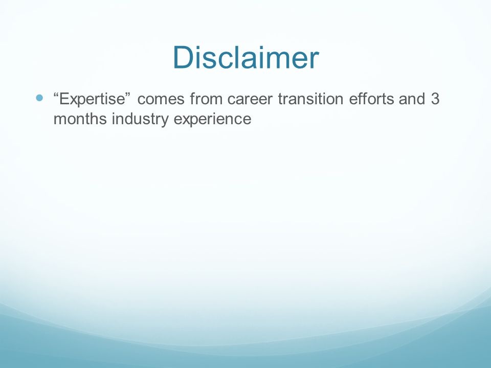 Disclaimer Expertise comes from career transition efforts and 3 months industry experience