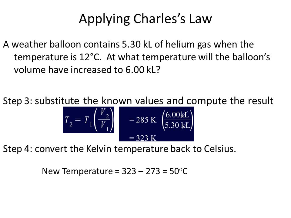 Applying Charless Law A weather balloon contains 5.30 kL of helium gas when the temperature is 12°C.