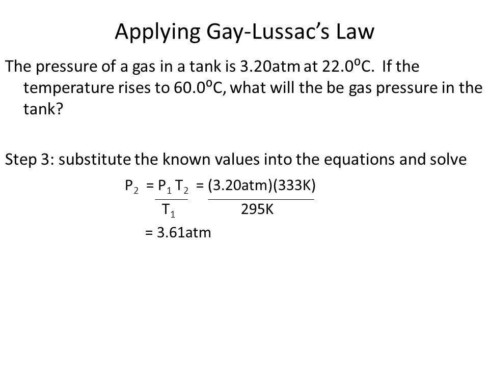 Applying Gay-Lussacs Law The pressure of a gas in a tank is 3.20atm at 22.0C.