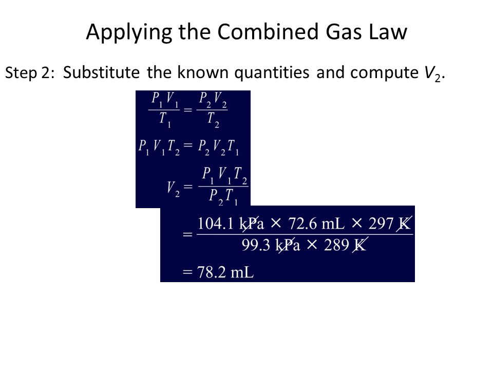 Applying the Combined Gas Law Step 2: Substitute the known quantities and compute V 2.