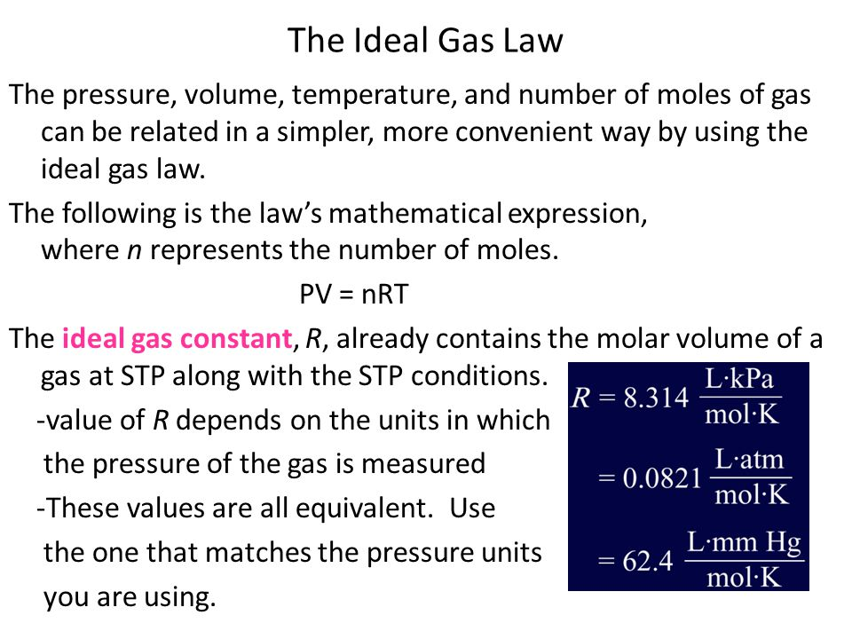 The Ideal Gas Law The pressure, volume, temperature, and number of moles of gas can be related in a simpler, more convenient way by using the ideal gas law.