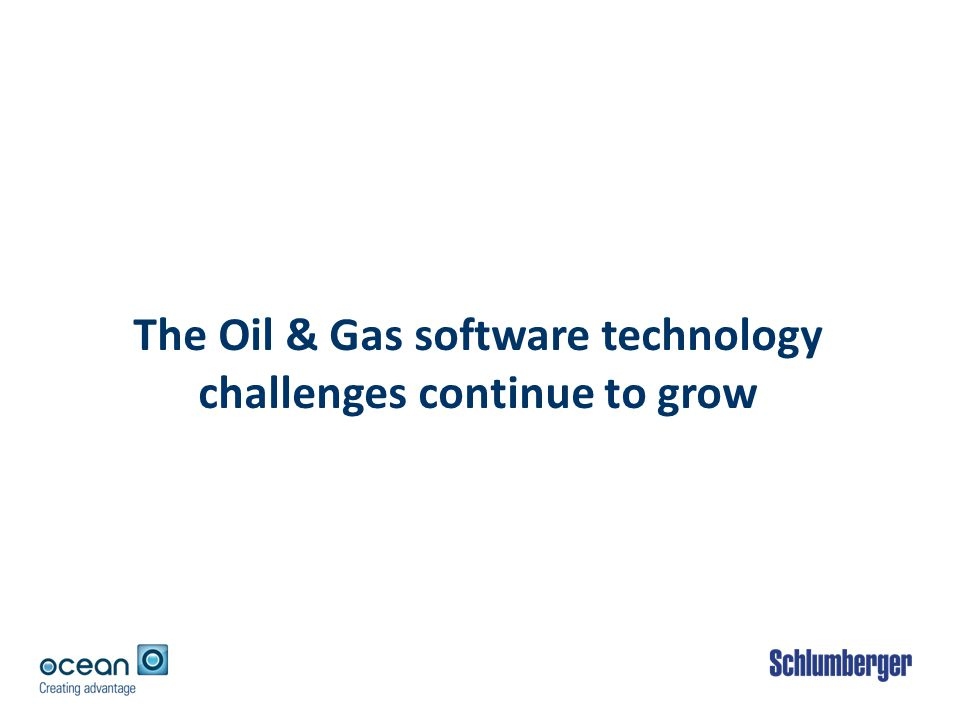 The Oil & Gas software technology challenges continue to grow