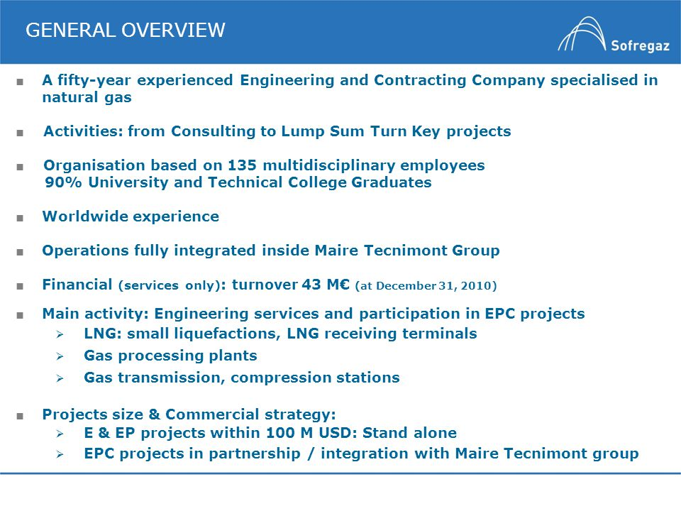 GENERAL OVERVIEW A fifty-year experienced Engineering and Contracting Company specialised in natural gas Activities: from Consulting to Lump Sum Turn