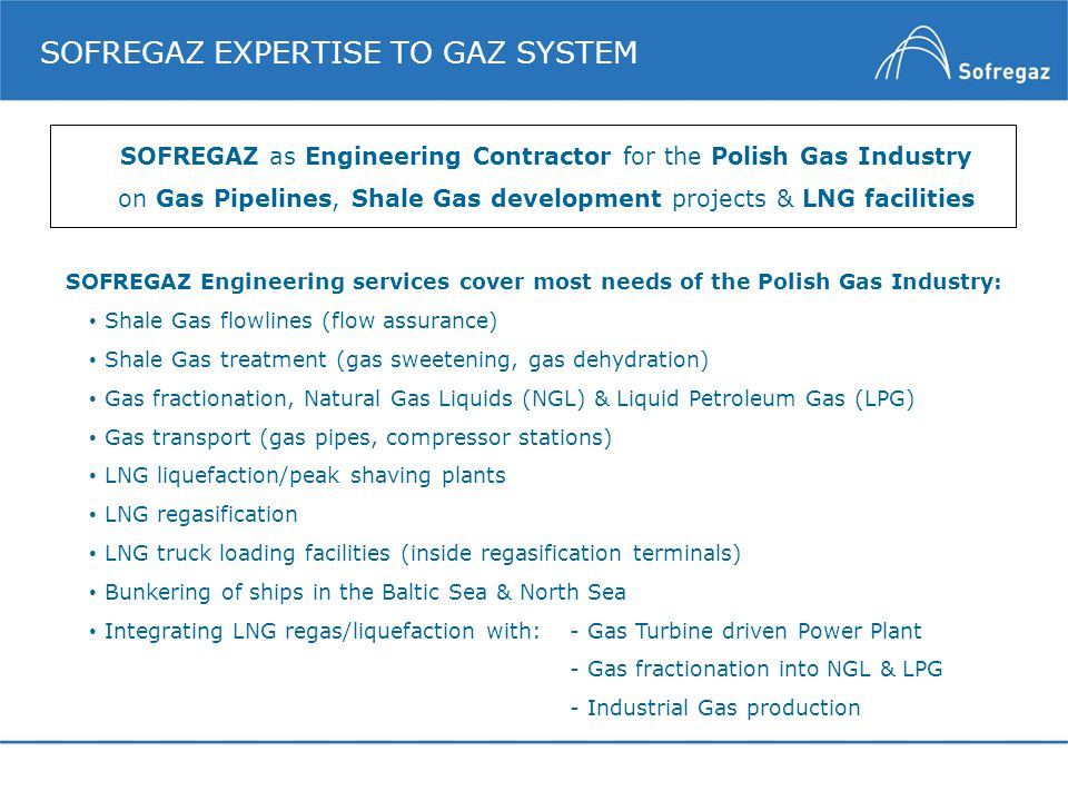 SOFREGAZ EXPERTISE TO GAZ SYSTEM SOFREGAZ as Engineering Contractor for the Polish Gas Industry on Gas Pipelines, Shale Gas development projects & LNG