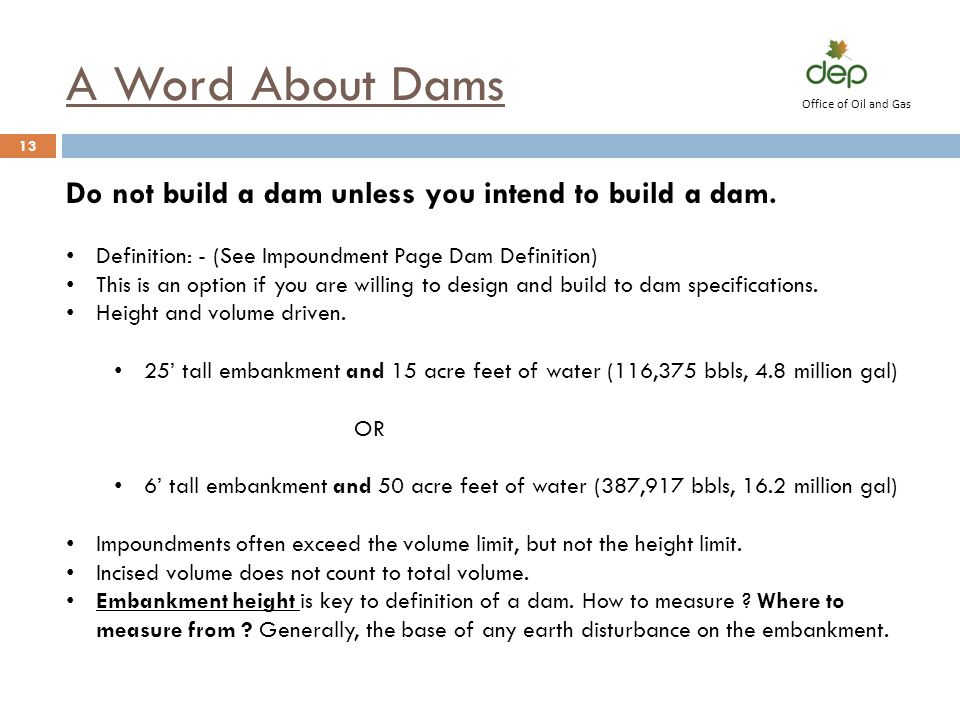 A Word About Dams Do not build a dam unless you intend to build a dam. Definition: - (See Impoundment Page Dam Definition) This is an option if you ar
