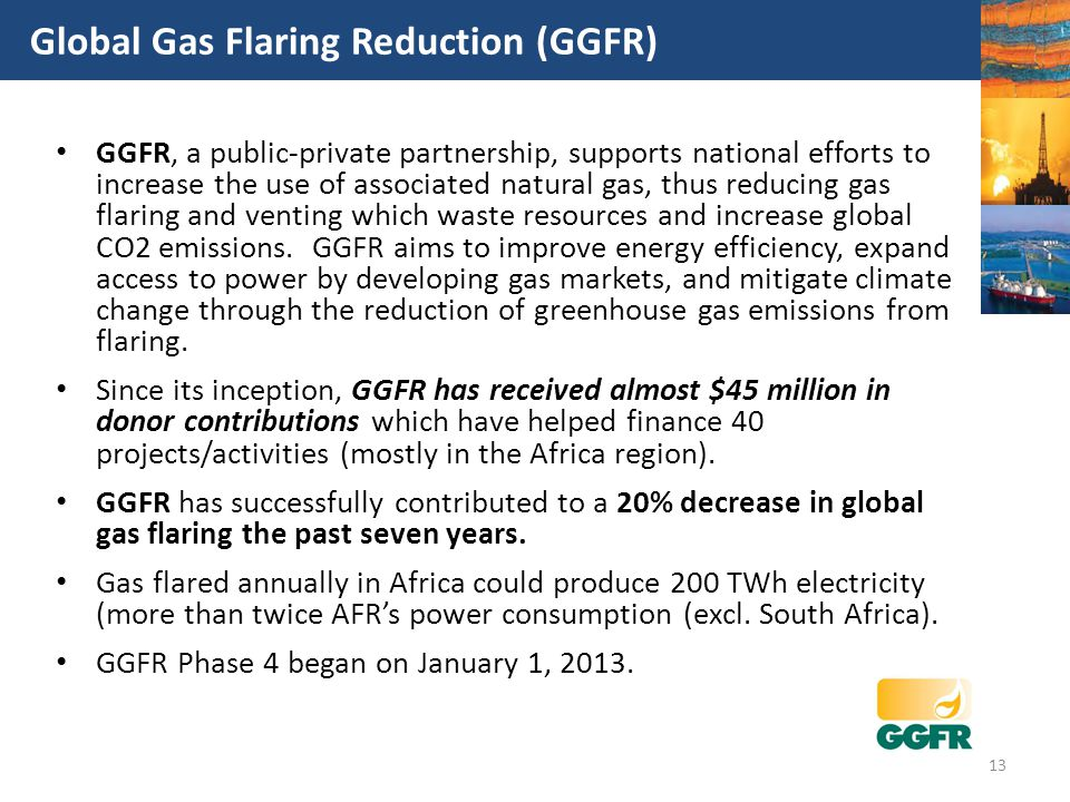 GGFR, a public-private partnership, supports national efforts to increase the use of associated natural gas, thus reducing gas flaring and venting whi