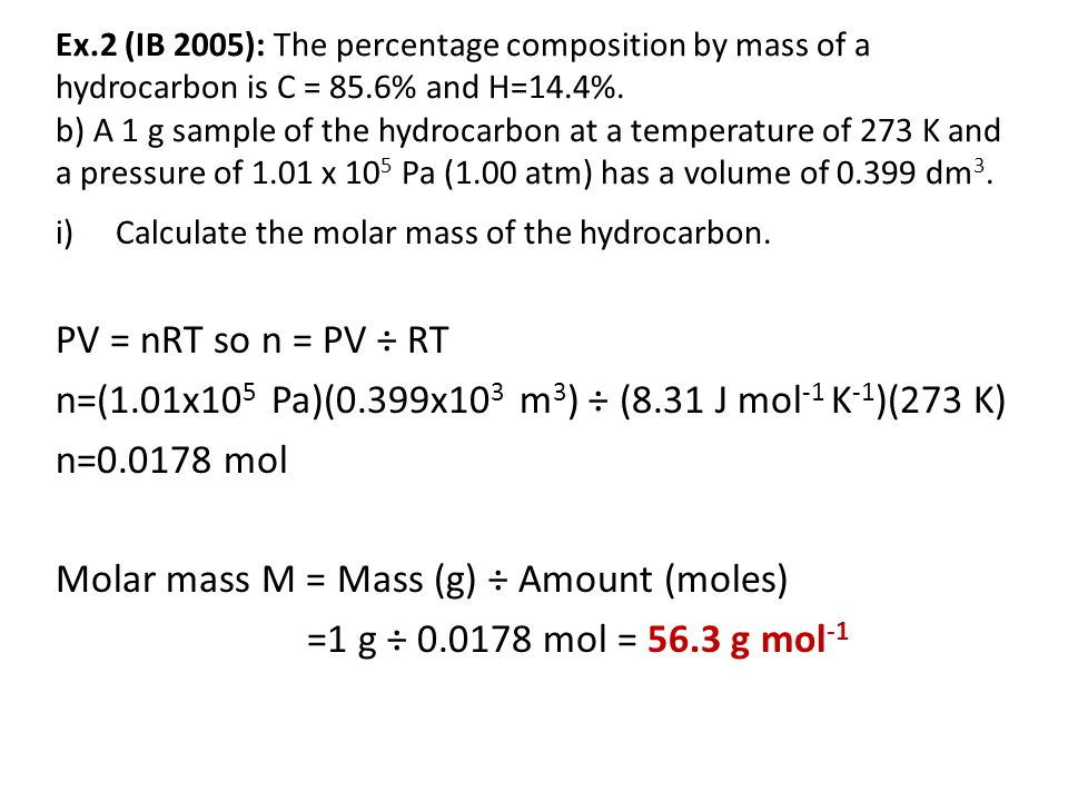 Ex.2 (IB 2005): The percentage composition by mass of a hydrocarbon is C = 85.6% and H=14.4%. a) Calculate the empirical formula of the hydrocarbon. E