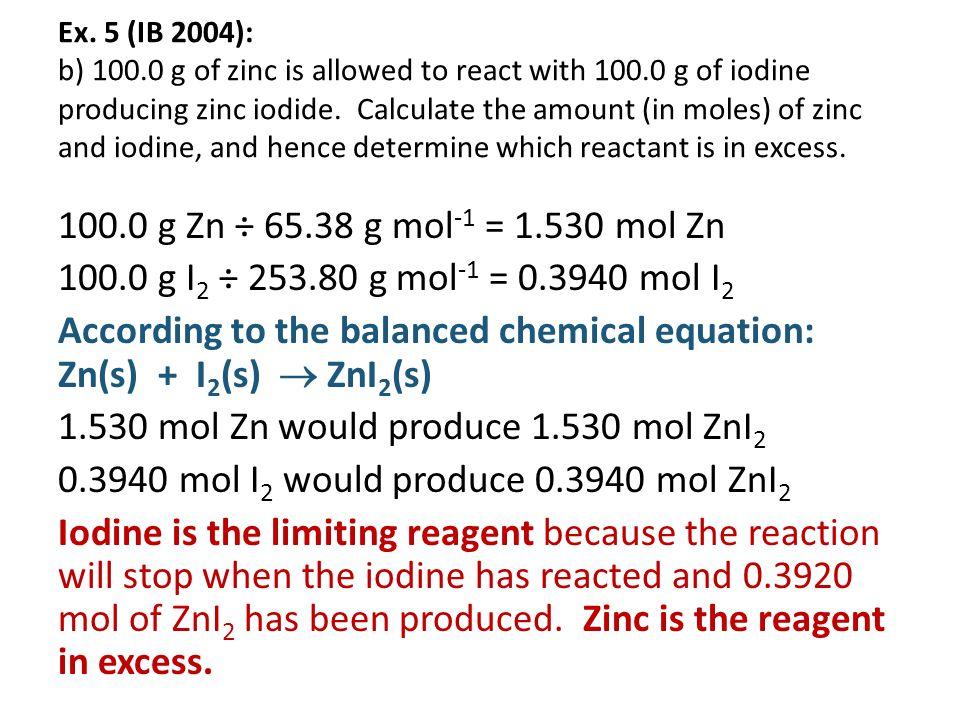 Ex. 5 (IB 2004): a) Write an equation for the formation of zinc iodide from zinc and iodine. To work out the formulae, you need to remember that iodin