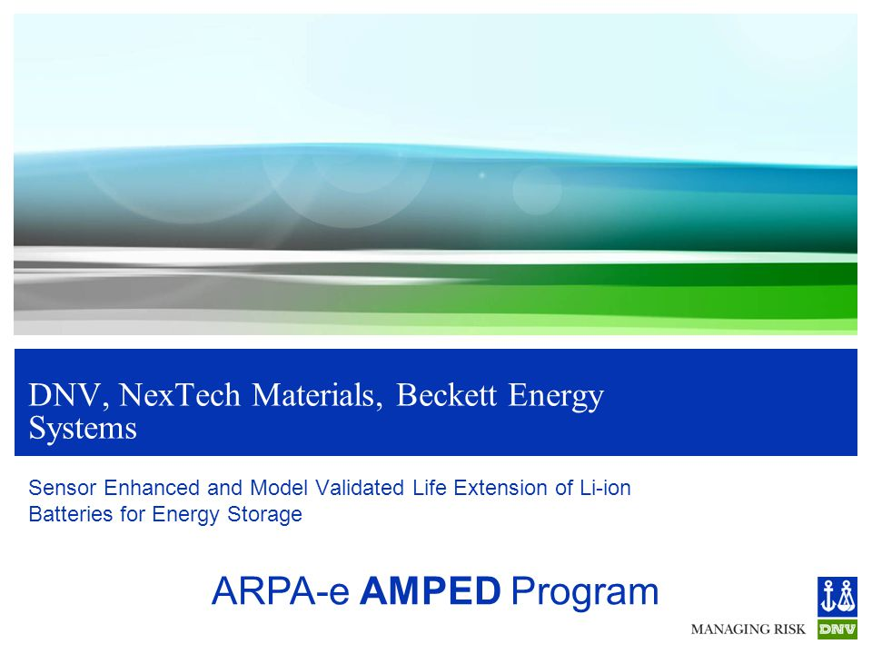DNV, NexTech Materials, Beckett Energy Systems Sensor Enhanced and Model Validated Life Extension of Li-ion Batteries for Energy Storage ARPA-e AMPED