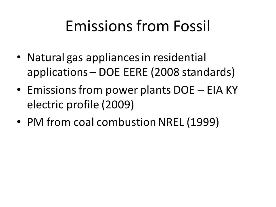 Emissions from Fossil Natural gas appliances in residential applications – DOE EERE (2008 standards) Emissions from power plants DOE – EIA KY electric profile (2009) PM from coal combustion NREL (1999)