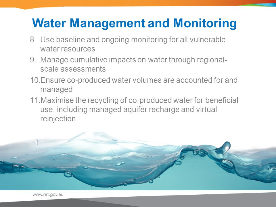 Water Management and Monitoring 8.Use baseline and ongoing monitoring for all vulnerable water resources 9.Manage cumulative impacts on water through