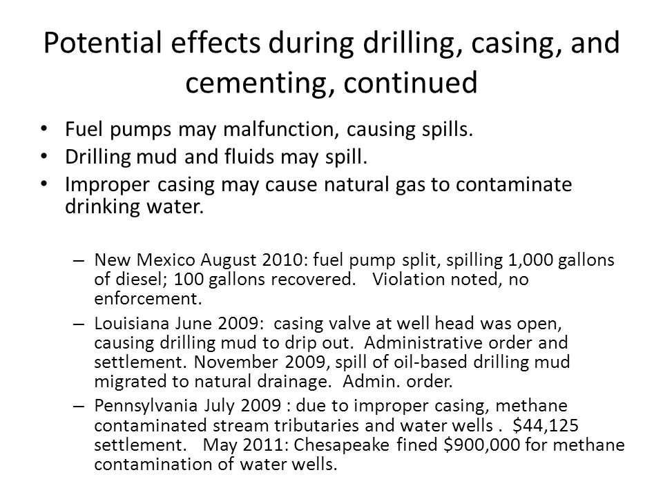 Potential effects during drilling, casing, and cementing, continued Fuel pumps may malfunction, causing spills.