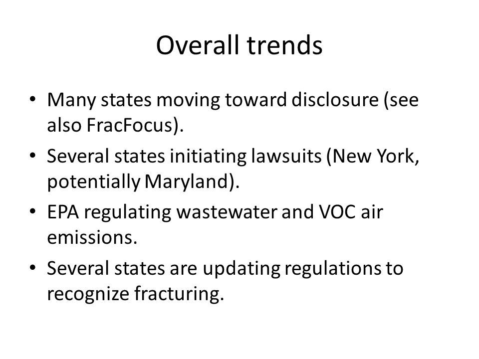 Overall trends Many states moving toward disclosure (see also FracFocus).