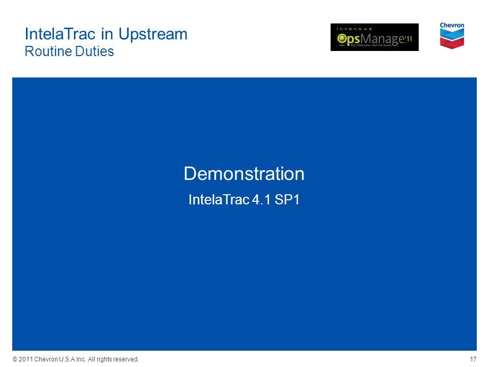 © 2011 Chevron U.S.A Inc. All rights reserved. IntelaTrac in Upstream Routine Duties Demonstration IntelaTrac 4.1 SP1 17