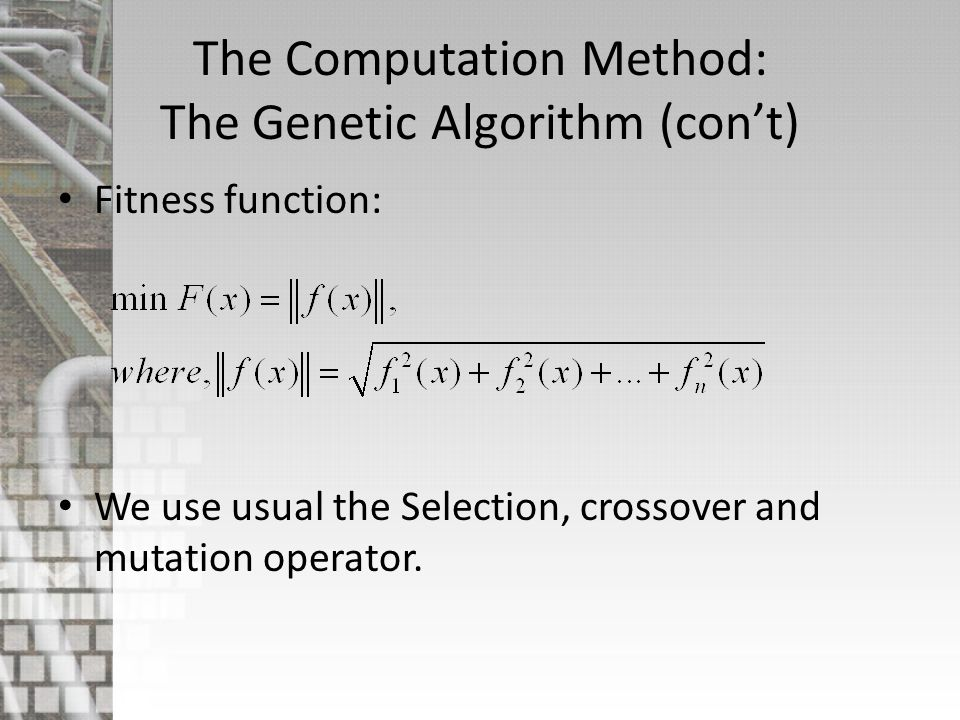 The Computation Method: The Genetic Algorithm (cont) Fitness function: We use usual the Selection, crossover and mutation operator.