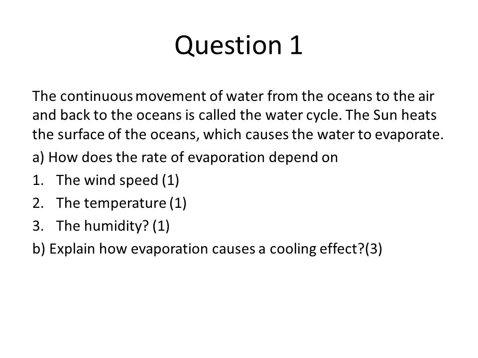 Question 1 The continuous movement of water from the oceans to the air and back to the oceans is called the water cycle. The Sun heats the surface of