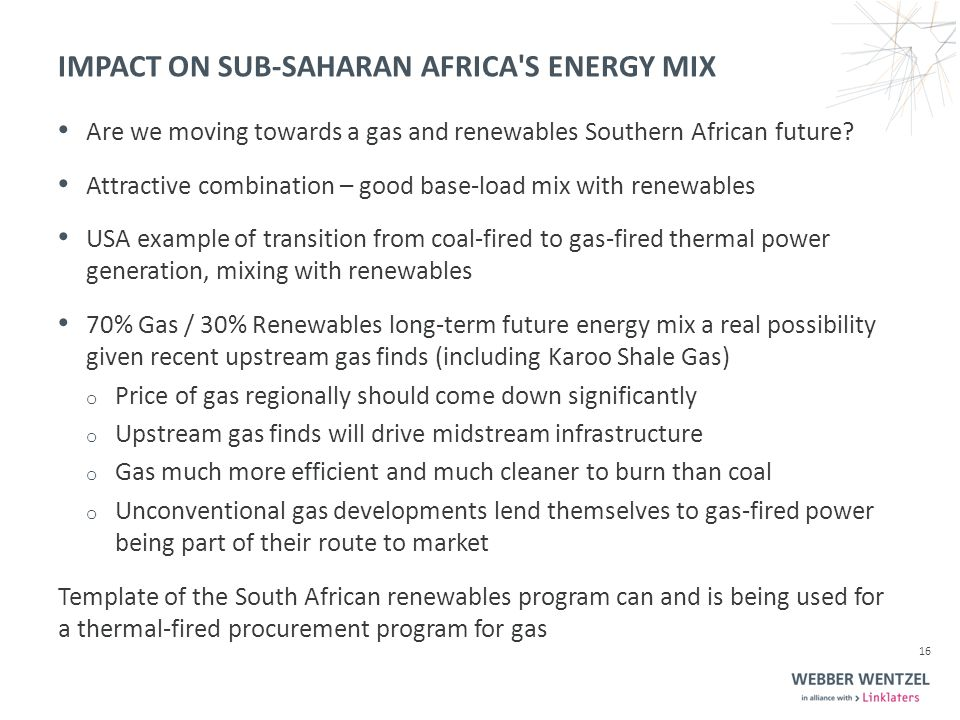 IMPACT ON SUB-SAHARAN AFRICA S ENERGY MIX Are we moving towards a gas and renewables Southern African future.