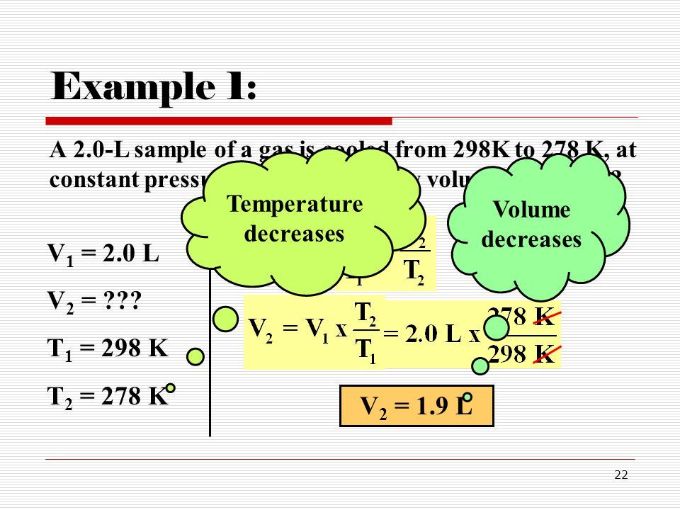 22 Example 1: A 2.0-L sample of a gas is cooled from 298K to 278 K, at constant pressure.