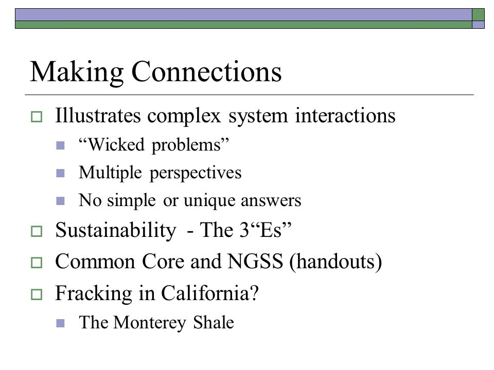 Making Connections Illustrates complex system interactions Wicked problems Multiple perspectives No simple or unique answers Sustainability - The 3Es