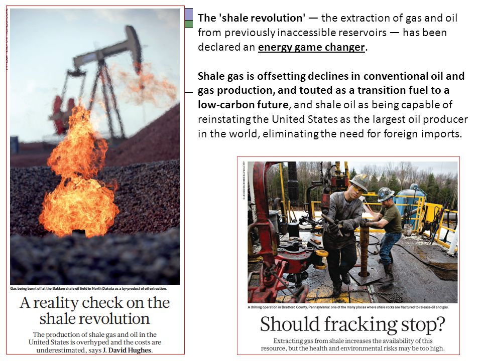 Claims for the Shale Gas Revolution An energy game changer Offsetting declines in conventional (easy to get) oil and gas production Lower CO2 emissions than coal A clean transition fuel to a low-carbon future But what about methane (CH4).