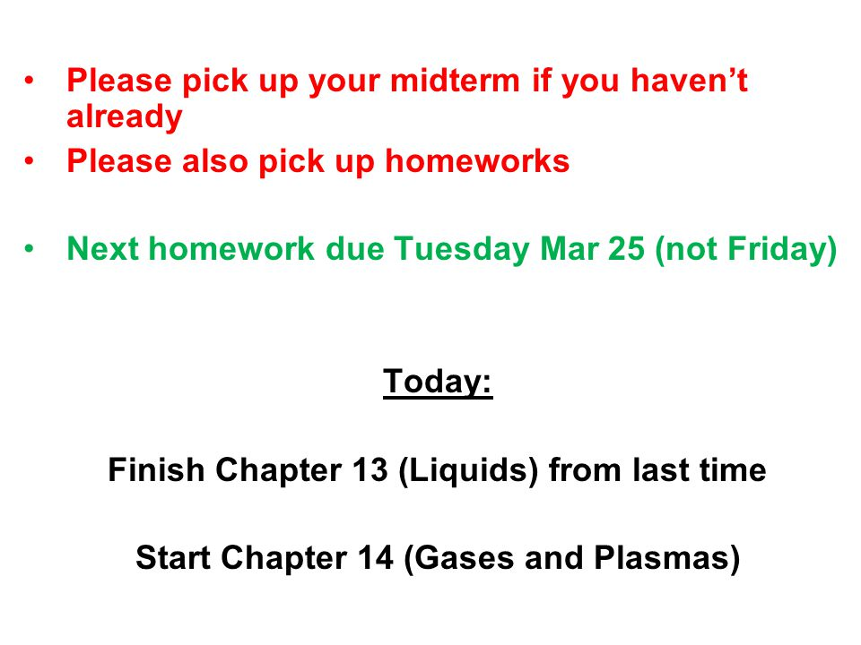Please pick up your midterm if you havent already Please also pick up homeworks Next homework due Tuesday Mar 25 (not Friday) Today: Finish Chapter 13