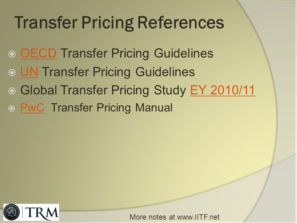 Glossary of Transfer Pricing Terms TP = Transfer Pricing Cost plus method CUP = Comparable uncontrolled pricing RPM = Resale price method CPM = Comparable profits method TNMM = Transactional net margin method PLI = Profit level indicator CCA = Cost contribution agreement http://en.wikipedia.org/wiki/Transfer_pricing