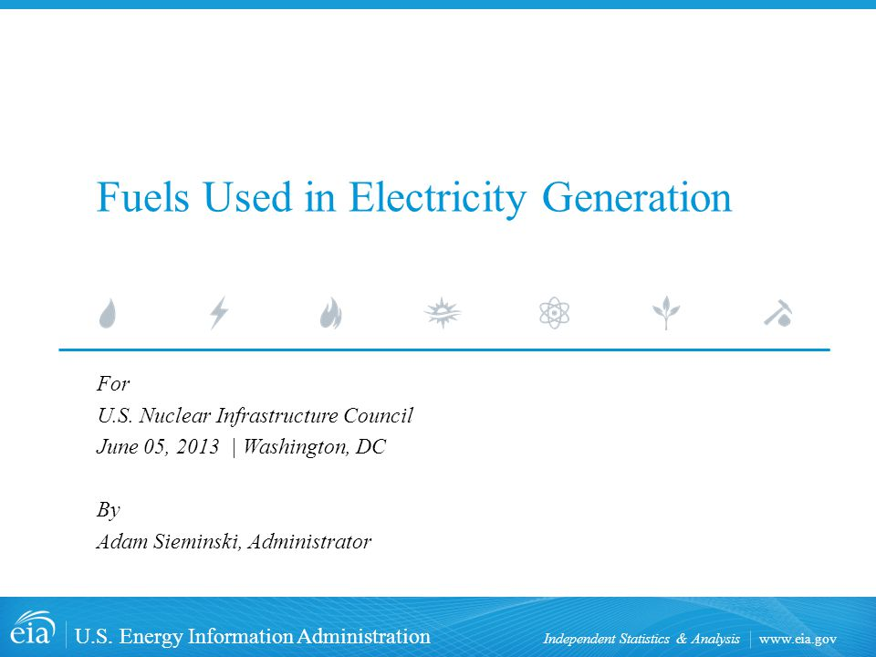 www.eia.gov U.S. Energy Information Administration Independent Statistics & Analysis Fuels Used in Electricity Generation For U.S. Nuclear Infrastruct
