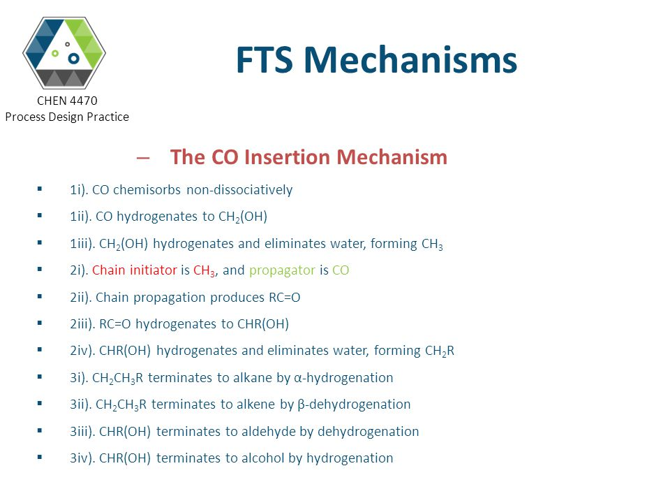 CHEN 4470 Process Design Practice FTS Mechanisms – The CO Insertion Mechanism 1i). CO chemisorbs non-dissociatively 1ii). CO hydrogenates to CH 2 (OH)